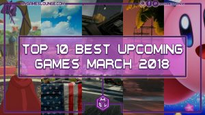 upcoming games march 2018 image main